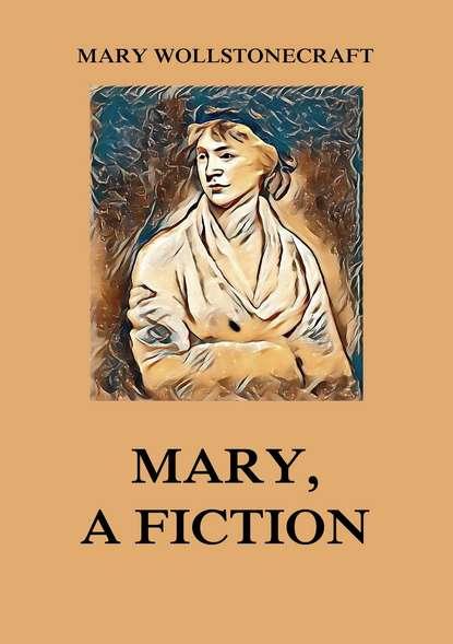 Фото - Mary Wollstonecraft Mary, a Fiction mary wollstonecraft mary a fiction