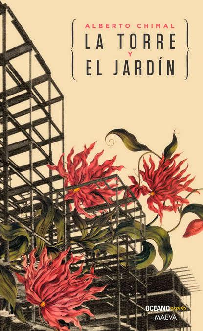 Alberto Chimal La torre y el jardín alberto vélez el esplendor y el miedo