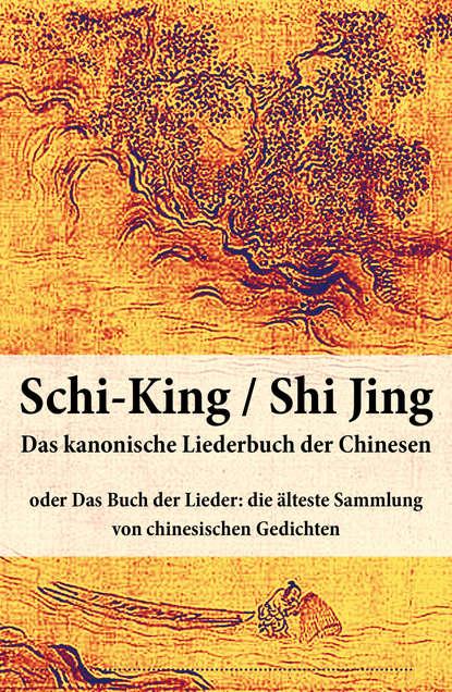 Anonym Schi-King / Shi Jing – Das kanonische Liederbuch der Chinesen f draeseke kanonische ratsel op 42