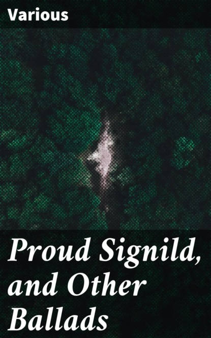 Фото - Various Proud Signild, and Other Ballads borrow george tord of hafsborough and other ballads