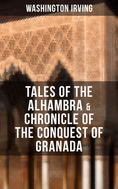 Вашингтон Ирвинг TALES OF THE ALHAMBRA & CHRONICLE OF THE CONQUEST OF GRANADA gomes eannes de zurara the chronicle of the discovery and conquest of guinea vol 1