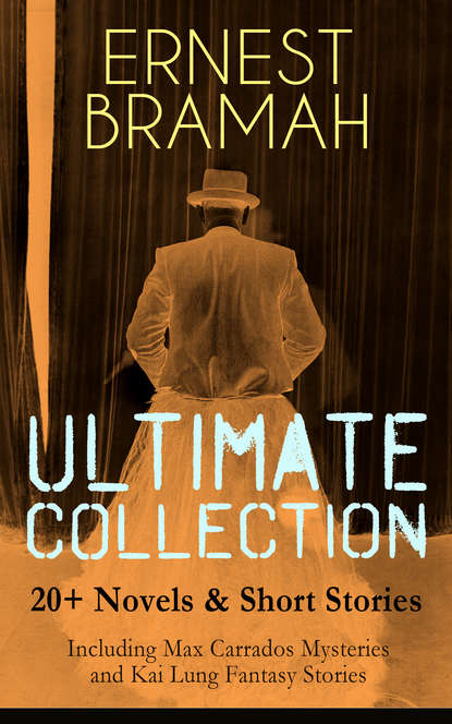 Bramah Ernest ERNEST BRAMAH Ultimate Collection: 20+ Novels & Short Stories (Including Max Carrados Mysteries and Kai Lung Fantasy Stories) ernest simeon odior government expenditure growth