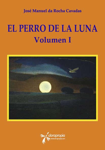 Фото - José Manuel da Rocha Cavadas El Perro de la Luna. Volumen I josé manuel gonzález hernández genes desde el mismo sitio