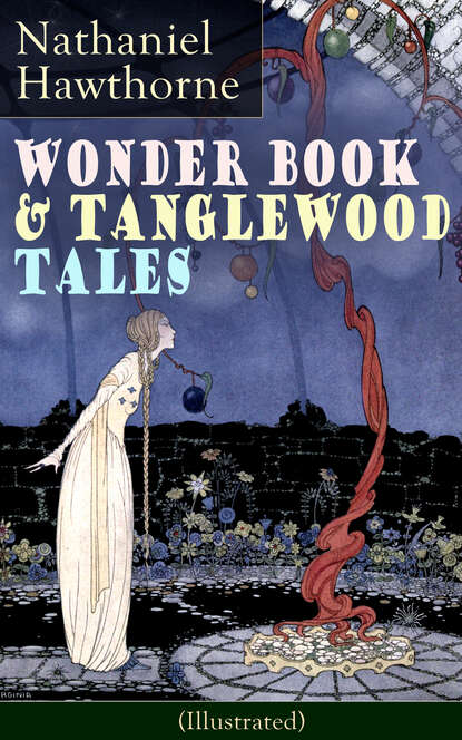 цена на Nathaniel Hawthorne Wonder Book & Tanglewood Tales - Greatest Stories from Greek Mythology for Children (Illustrated)