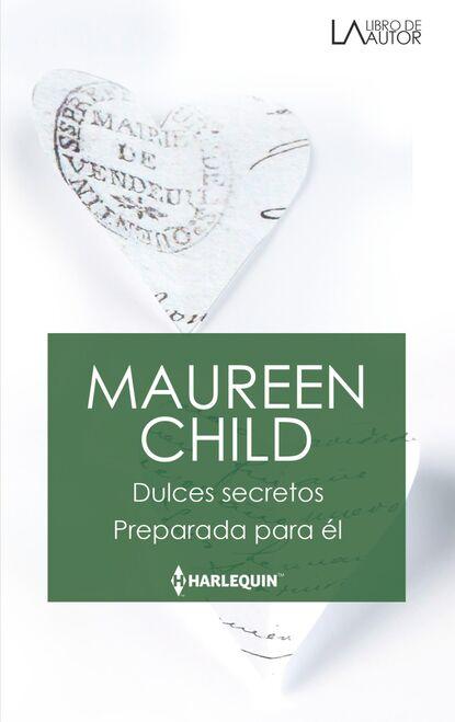 Maureen Child Dulces secretos - Preparada para él maureen child dulces secretos