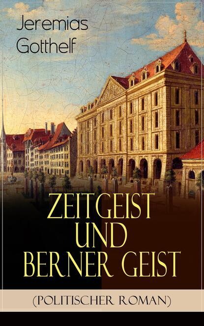 Jeremias Gotthelf Zeitgeist und Berner Geist (Politischer Roman) wojciech stamm doktor jeremias