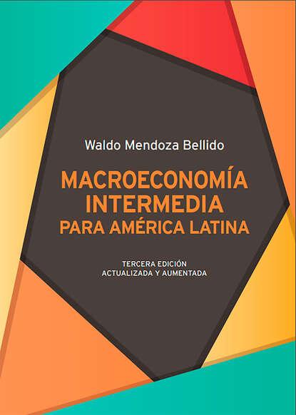 Waldo Mendoza Macroeconomía intermedia para América Latina morat mendoza