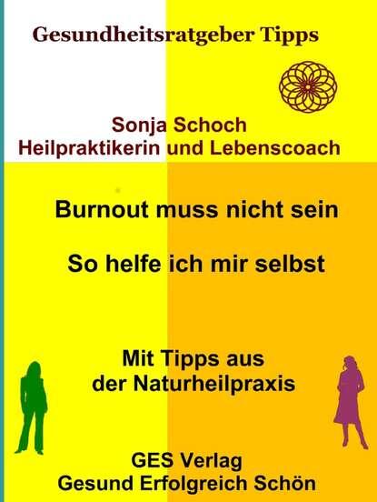 Sonja Schoch Burnout muss nicht sein - So helfe ich mir selbst - Mit Tipps aus der Naturheilpraxis недорого