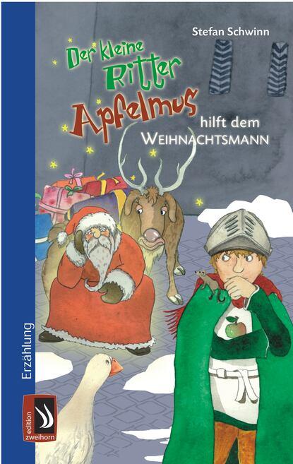 Stefan Schwinn Der kleine Ritter Apfelmus hilft dem Weihnachtsmann helga burster der letzte weihnachtsmann