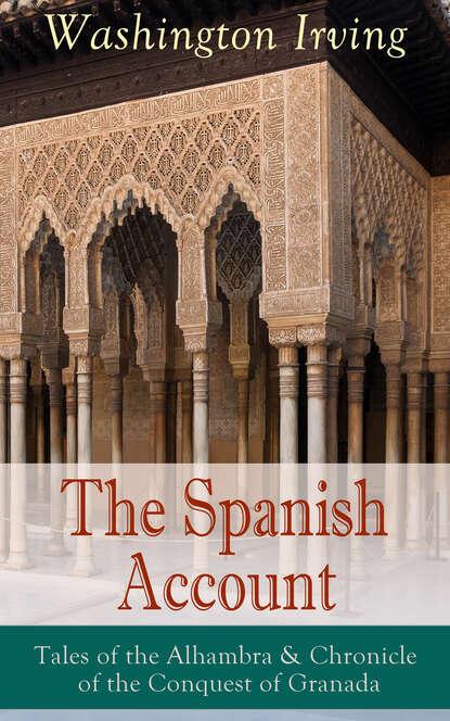 Вашингтон Ирвинг The Spanish Account: Tales of the Alhambra & Chronicle of the Conquest of Granada gomes eannes de zurara the chronicle of the discovery and conquest of guinea vol 1
