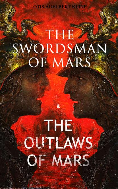 Фото - Otis Adelbert Kline THE SWORDSMAN OF MARS & THE OUTLAWS OF MARS janna karagozina mars the beginning of
