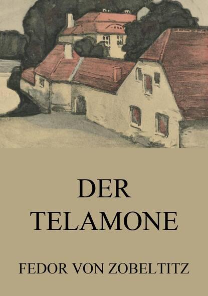 Фото - Fedor von Zobeltitz Der Telamone fedor von zobeltitz fedor von zobeltitz der beutezug der liebe das heiratsjahr der kurier des kaisers