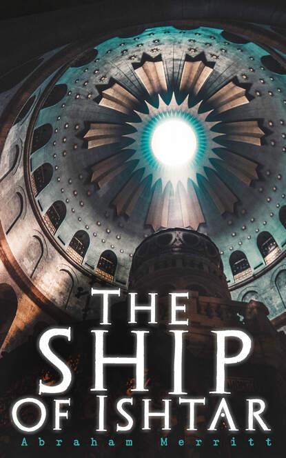 Фото - Abraham Merritt The Ship of Ishtar abraham merritt the ship of ishtar