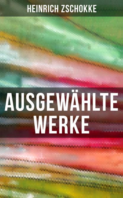 Фото - Heinrich Zschokke Ausgewählte Werke von Heinrich Zschokke heinrich zschokke gesammelte werke