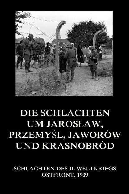 Группа авторов Die Schlachten um Jarosław, Przemyśl, Jaworów und Krasnobród группа авторов die schlachten um wizna und różan