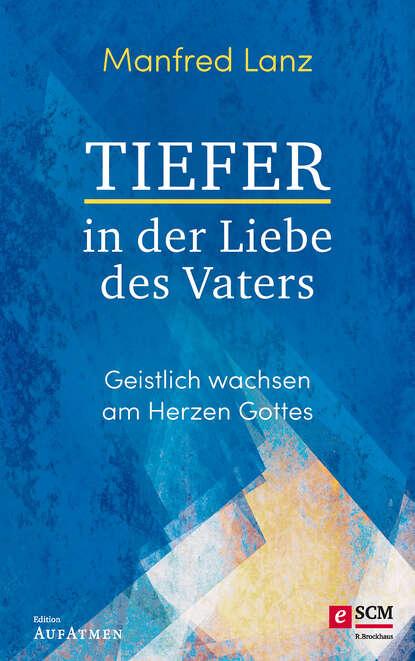 Manfred Lanz Tiefer in der Liebe des Vaters недорого