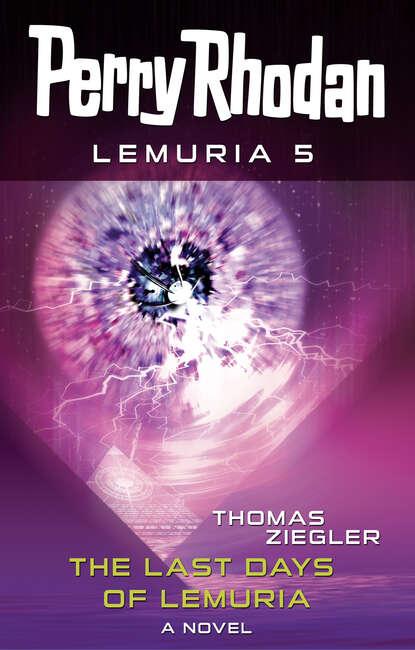 Thomas Ziegler Perry Rhodan Lemuria 5: The Last Days of Lemuria thomas ziegler perry rhodan 1231 unternehmen thermoschild