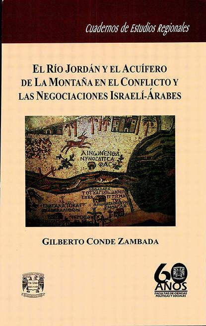 Gilberto Conde Zambada El río Jordán y el acuífero de la montaña en el conflicto y las negociaciones Israelí-Árabes amanda siemen el conde de earlmore