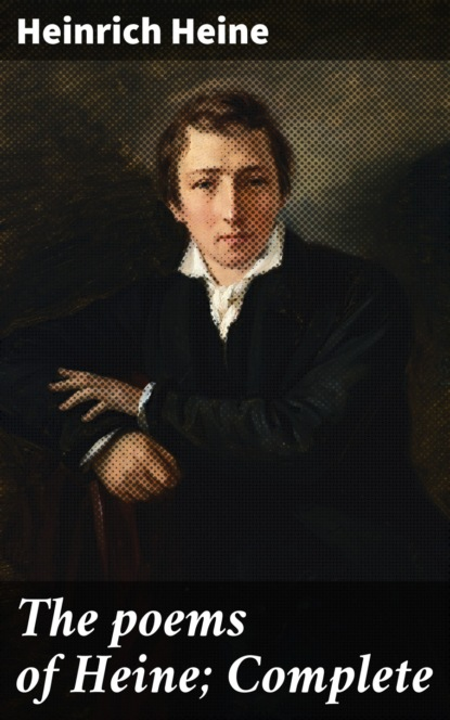 Heinrich Heine The poems of Heine; Complete