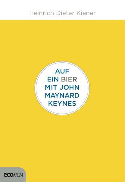 Heinrich Dieter Kiener Auf ein Bier mit John Maynard Keynes keynes s philosophical development