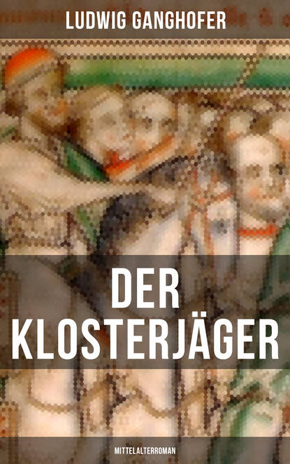 Ludwig Ganghofer Der Klosterjäger (Mittelalterroman) недорого