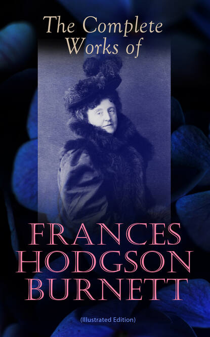 Frances Hodgson Burnett The Complete Works of Frances Hodgson Burnett (Illustrated Edition) недорого