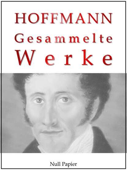 Эрнст Гофман E. T. A. Hoffmann - Gesammelte Werke e t a hoffmann das gelübde