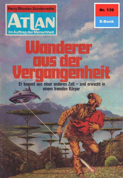 Hans Kneifel Atlan 139: Wanderer aus der Vergangenheit klaus fischer atlan 94 der vergessene aus andromeda