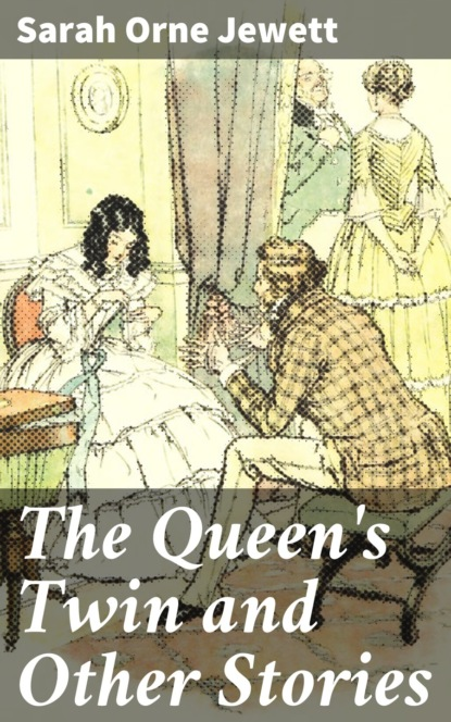 Sarah Orne Jewett The Queen's Twin and Other Stories sarah orne jewett the country of the pointed firs