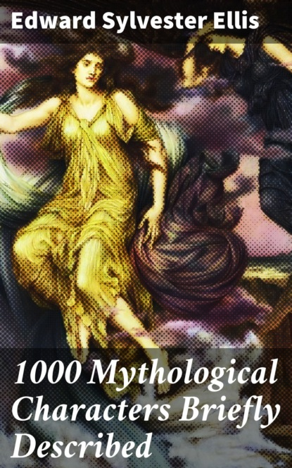 Edward Sylvester Ellis 1000 Mythological Characters Briefly Described ellis edward sylvester wyoming