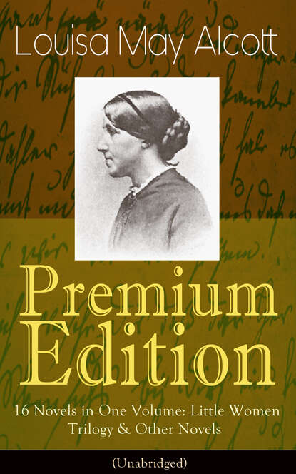 Louisa May Alcott Louisa May Alcott Premium Edition - 16 Novels in One Volume: Little Women Trilogy & Other Novels (Illustrated) недорого