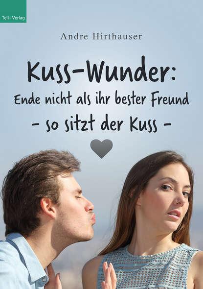 Andre Hirthauser Kuss-Wunder: Ende nicht als ihr bester Freund - so sitzt der Kuss munck hedwig der kleine konig will keinen kuss