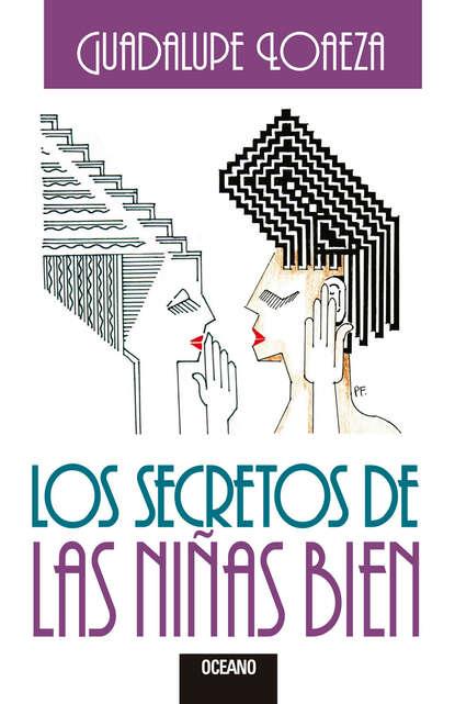 Фото - Guadalupe Loaeza Los secretos de las niñas bien guadalupe eichelbaum relatos nada sexis