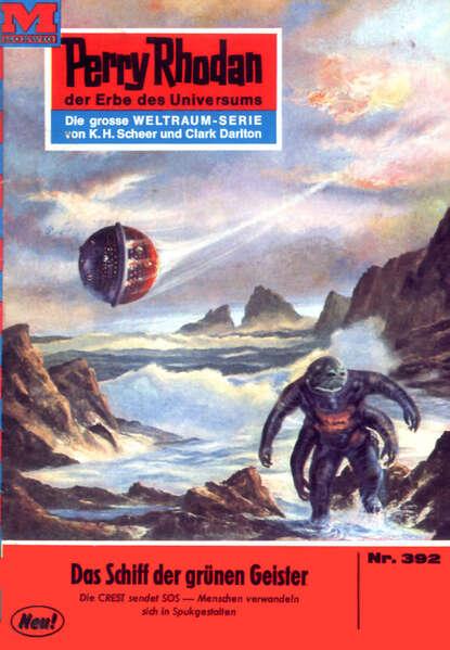 Clark Darlton Perry Rhodan 392: Das Schiff der grünen Geister clark darlton perry rhodan 392 das schiff der grünen geister
