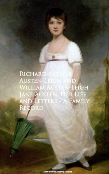 William Austen-Leigh Jane Austen, Her Life and Letters - A Family Record william austen leigh jane austen her life and letters a family record
