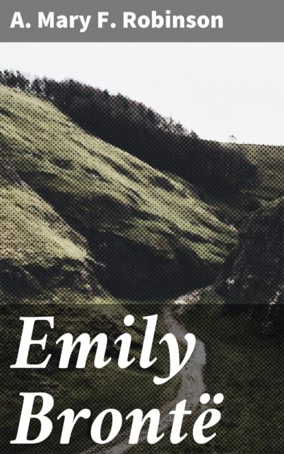 A. Mary F. Robinson Emily Brontë недорого
