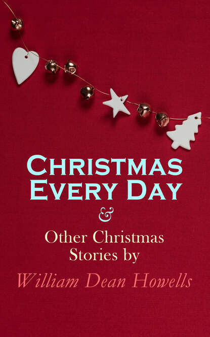 William Dean Howells Christmas Every Day & Other Christmas Stories by William Dean Howells dean dean tbx cbk