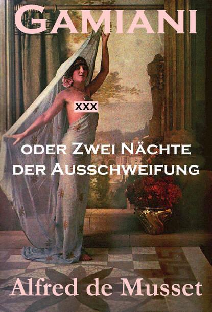 Alfred de Musset Gamiani oder Zwei Nächte der Ausschweifung (Ein Erotik, Sex & Porno Klassiker) недорого