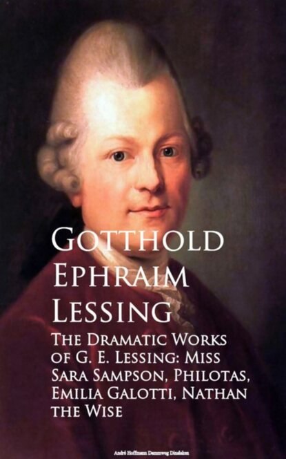 Gotthold Ephraim Lessing The Dramatic Works of G. E. Lessing: Miss Sara Sotti, Nathan the Wise gotthold ephraim lessing emilia galotti ed with an introd and notes by max winkler