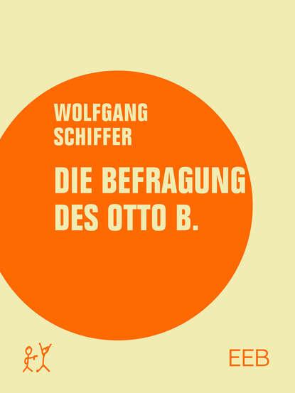 Wolfgang Schiffer Die Befragung des Otto B. wolfgang matz die kunst des ehebruchs