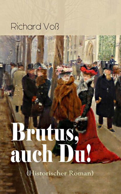 Фото - Richard Voß Brutus, auch Du! (Historischer Roman) richard voß das haus der grimaldi historischer roman