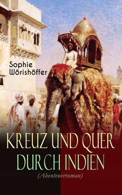 Фото - Sophie Wörishöffer Kreuz und quer durch Indien (Abenteuerroman) stephanie linnhe durch und durch dämonisch inc