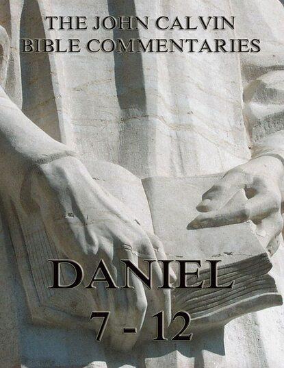 John Calvin John Calvin's Commentaries On Daniel 7- 12 недорого