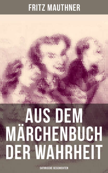 Фото - Fritz Mauthner Aus dem Märchenbuch der Wahrheit (Satirische Geschichten) fritz erpenbeck der tote auf dem thron