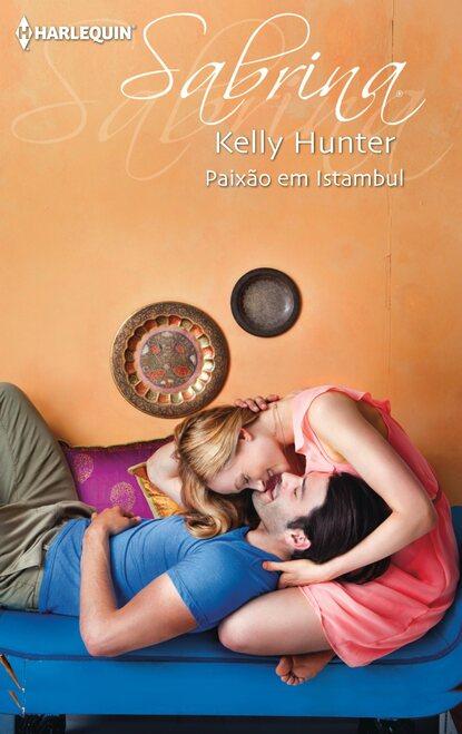 Kelly Hunter Paixão em Istambul kelly hunter meilė nėra paprasta