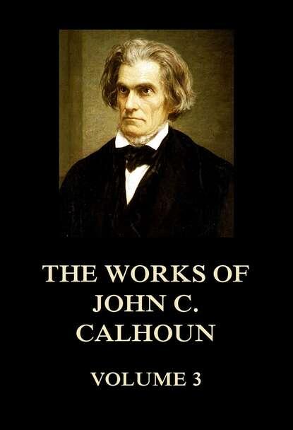 John C. Calhoun The Works of John C. Calhoun Volume 3 недорого