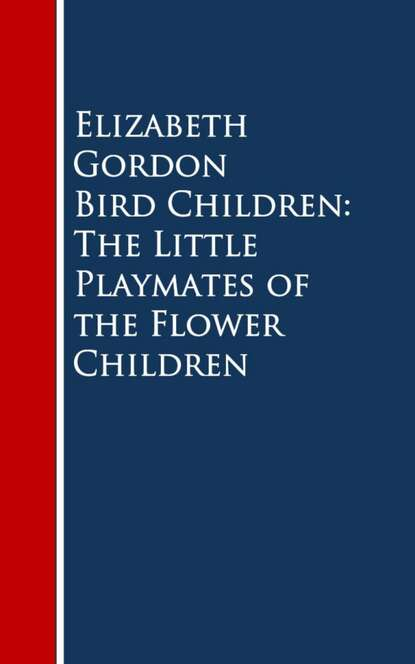 Elizabeth Gordon Bird Children: The Little Playmates of the Flower Children gordon elizabeth english download [b1 ] wb
