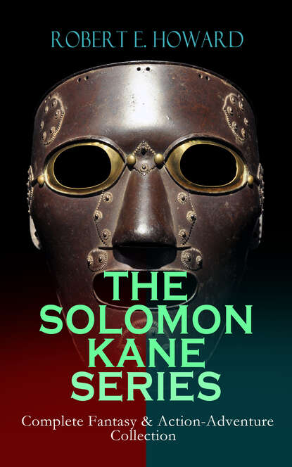 Robert E. Howard THE SOLOMON KANE SERIES – Complete Fantasy & Action-Adventure Collection robert e howard 80 adventure tales of robert e howard the ultimate action packed collection