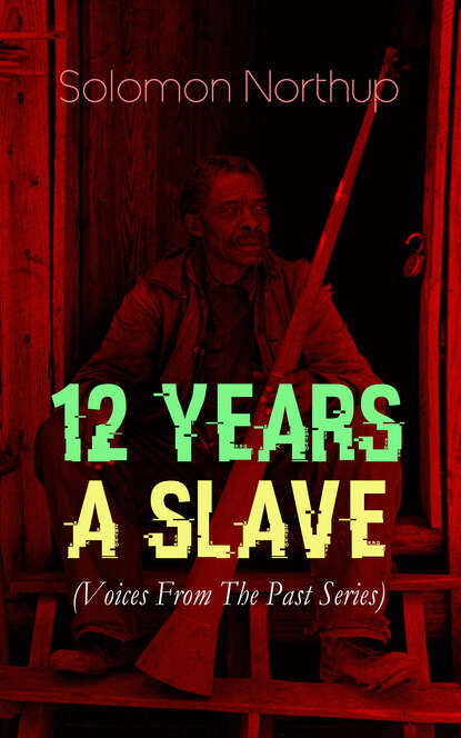 Solomon Northup 12 YEARS A SLAVE (Voices From The Past Series) northup s 12 years a slave