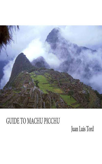 Juan Luis Tord Guide to Machu Picchu g richardson machu picchu